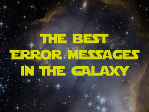 Best Error Messages in the Galaxy